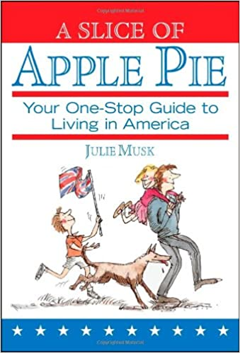 Book A Slice of Apple Pie: Your One-Stop Guide to Living in America