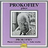 Prokofiev Plays Prokofiev: Piano Concerto No. 3 / Solo Works