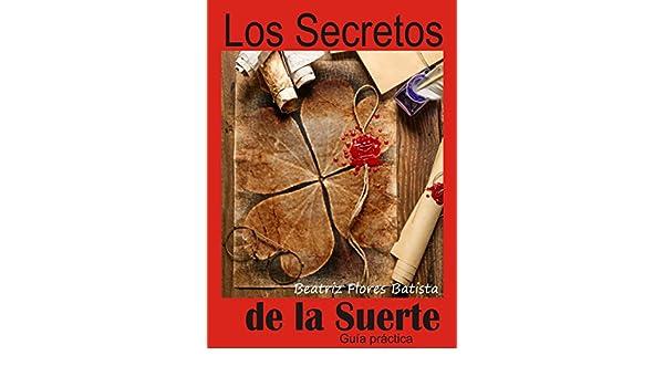 Los Secretos de la Suerte: Guía práctica (Spanish Edition) - Kindle edition by Beatriz Flores Batista. Religion & Spirituality Kindle eBooks @ Amazon.com.