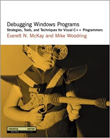 Tools and Techniques for Visual C+ Debugging Windows Programs Strategies Programmers