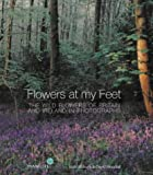 Flowers at My Feet: The Wild Flowers of Britain and Ireland in Photographs