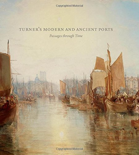 Turner's Modern and Ancient Ports: Passages through Time