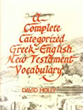 A Complete Categorized Greek-English New Testament Vocabulary, David Holly, 0801042240