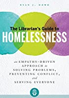 The Librarian's Guide to Homelessness: An Empathy-Driven Approach to Solving Problems, Preventing Conflict, and Serving Everyone