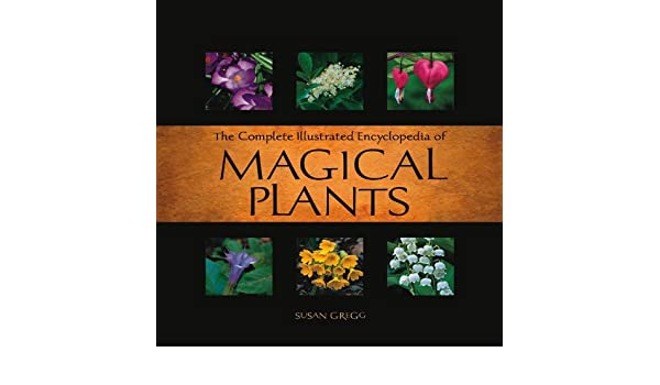 Complete Illustrated Encyclopedia of Magical Plants eBook: Susan
