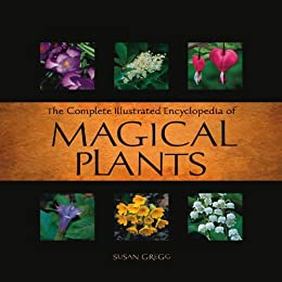 Complete Illustrated Encyclopedia of Magical Plants by [Gregg, Susan]