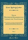 Neues Historisch-Biographisches Lexikon der Tonkünstler, Vol. 2: Welches Nachrichten von dem Leben und den Werken Musikalischer Schriftsteller, ... Musikverleger, Auch Orgel- (German Edition)