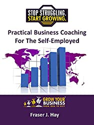 Practical Business Coaching For The Self-Employed: Stop Struggling. Start Growing.