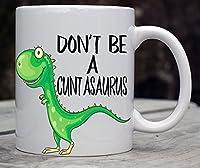 Don't Be A Cuntasaurus - Funny Coffee Mug