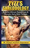 Zyzz's Shreddology: Build the Ultimate Ripped, Lean and Muscular Alpha Male Physique, Mt. Olympus Aesthetic Department, 1497568994