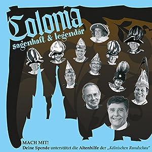 Colonia sagenhaft und legendär. Kölner Sagen und Legenden Hörbuch