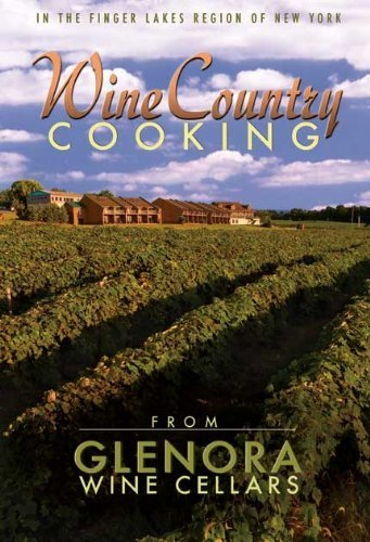 Wine Country Cooking by The Staff of Glenora Wine Cellars (2009) Perfect Paperback