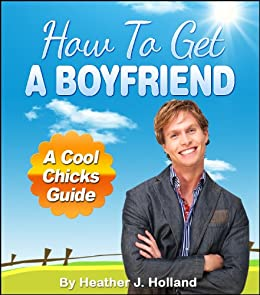 Dating advice how to get a boyfriend