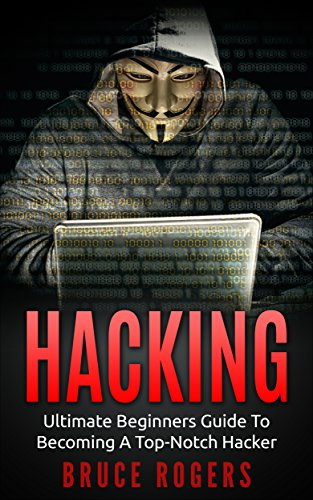 The Ultimate Beginners Guide to Becoming a Top-Notch Hacker