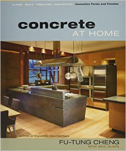 Concrete at Home: Innovative Forms and Finishes: Eric Olsen, Fu-Tung