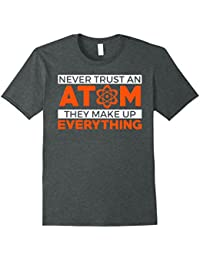 Never Trust An Atom They Make Everything Up Science TShirt