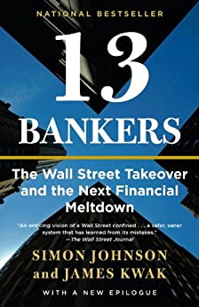 13 Bankers: The Wall Street Takeover and the Next Financial Meltdown by [Johnson, Simon, Kwak, James]