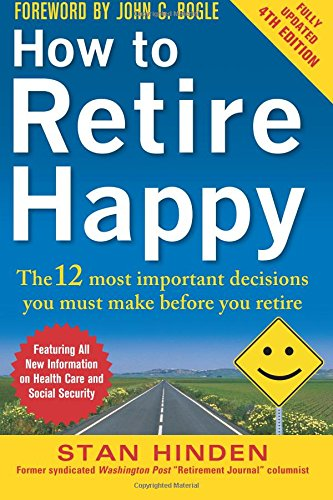 How to Retire Happy, Fourth Edition: The 12 Most Important Decisions You Must Make Before You Retire by McGraw-Hill