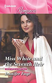 Miss White and the Seventh Heir (Once Upon a Fairytale) by [Faye, Jennifer]