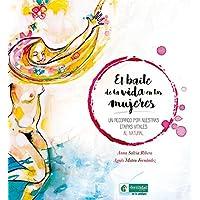 El baile de la vida en las mujeres: Un recorrido por nuestras etapas vitales al natural (Ecología en lo cotidiano)