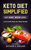 Keto Diet Simplified: Low Carb Step by Step Guide: Eat More Weigh...
