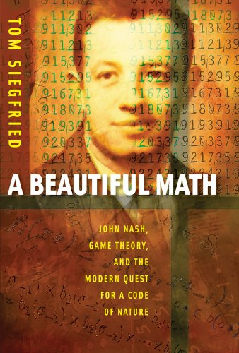 A Beautiful Math: John Nash, Game Theory, and the Modern Quest for a Code of Nature (Mathematics) pdf epub
