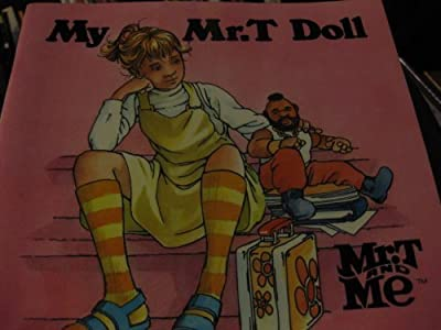 My Mr. t Doll (Mr. T. and Me)