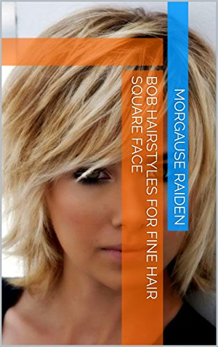 Bob Hairstyles For Fine Hair Square Face Kindle Edition By