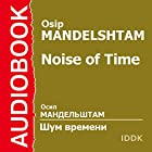Noise of Time [Russian Edition] Audiobook by Osip Mandelshtam Narrated by Alexander Karlov