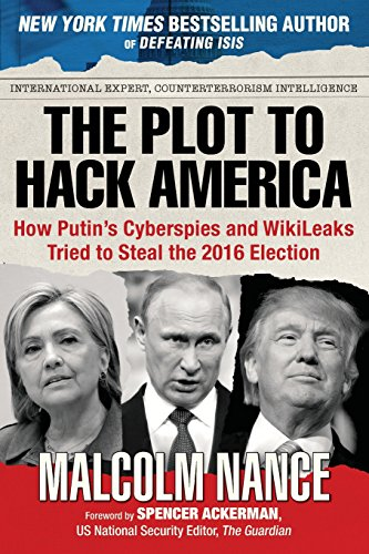The Plot to Hack America : How Putin's Cyberspies and WikiLeaks Tried to Steal the 2017 Election