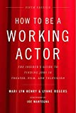 one direction baseball - How to Be a Working Actor, 5th Edition: The Insider's Guide to Finding Jobs in Theater, Film & Television