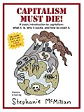 img - for Capitalism Must Die!: A Basic Introduction: What Capitalism Is, Why It Sucks, and How to Crush It book / textbook / text book
