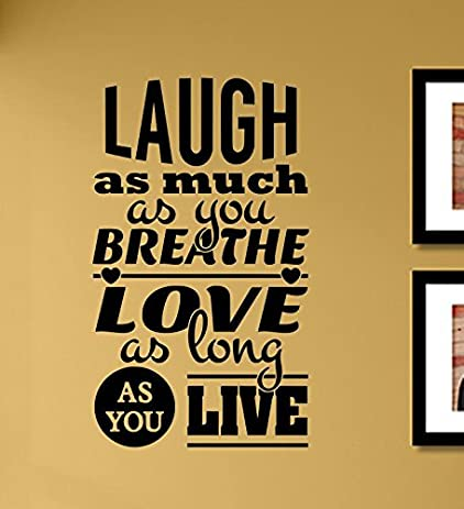 Amazon.com: Laugh as much as you breathe Love as long as you live ...