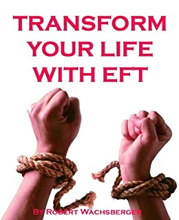 Transform Your Life With EFT by [Wachsberger, Robert]