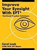 Improve Your Eyesight with Eft*, Eft Master Carol Look, 1425949584