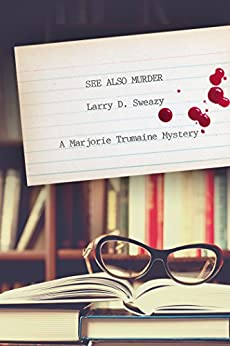 See Also Murder: A Marjorie Trumaine Mystery (Marjorie Trumaine Mysteries) by [Sweazy, Larry D.]