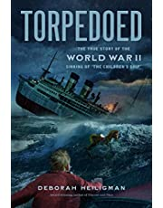 """Torpedoed: The True Story of the World War II Sinking of """"The Children's Ship"""""""