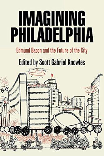 Imagining Philadelphia: Edmund Bacon and the Future of the City