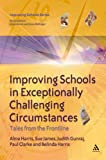 Improving Schools in Exceptionally Challenging Circumstances : Tales from the Frontline, Harris, Alma and Gunraj, Judith, 0826474942