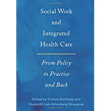 Social Work and Integrated Health Care: From Policy to Practice and Back