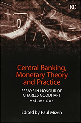 Central Banking, Monetary Theory and Practice: Essays in Honour of Charles Goodhart, Volume One: Vol 1