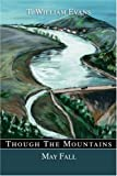 Though the Mountains May Fall, T. William Evans, 0595261728