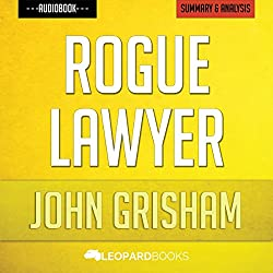 Rogue Lawyer, by John Grisham | Unofficial & Independent Summary & Analysis