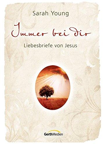 Immer bei dir: Liebesbriefe von Jesus.