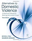 img - for Alternatives to Domestic Violence: A Homework Manual for Battering Intervention Groups, Third Edition book / textbook / text book