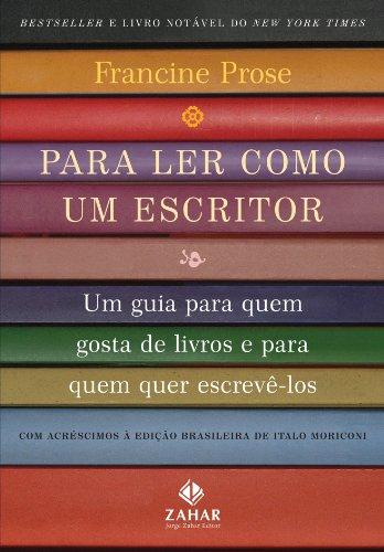 Para Ler Como Um Escritor. Um Guia Para Quem Gosta De Livros E Para Quem Quer Escrevê-Los
