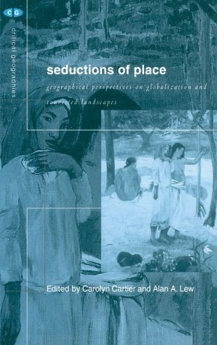 Seductions of Place: Geographical Perspectives on Globalization and Touristed Landscapes (Critical - Wholesale Cartier