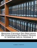 Histoire Critique des Doctrines de L'Éducation en France Depuis le Seizième Siècle, Gabriel Compayr and Gabriel Compayré, 1147259623