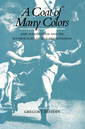A Coat of Many Colors: Osip Mandelstam and His Mythologies of Self-Presentation