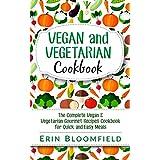 Vegan and Vegetarian Cookbook: The Complete Vegan & Vegetarian Gourmet Recipes Cookbook for Quick and Easy Meals (Vegan Cookbook, Vegetarian Cookbook, ... Vegan and Vegetarian Recipes Cookbook)